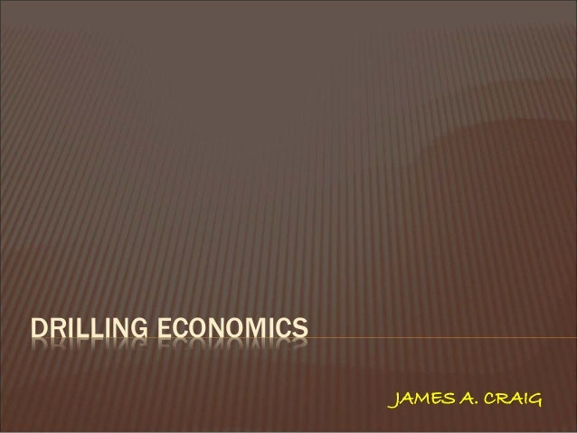 DRILLING ECONOMICS  JAMES A. CRAIG