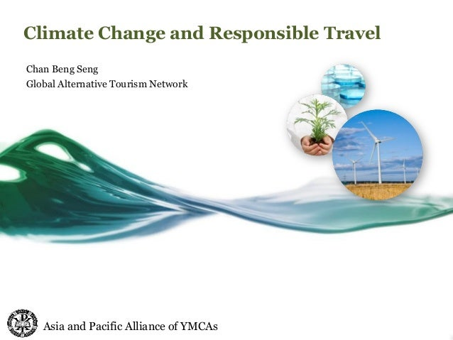 Climate Change and Responsible Travel  Chan Beng Seng  Global Alternative Tourism Network  Asia and Pacific Alliance of YM...