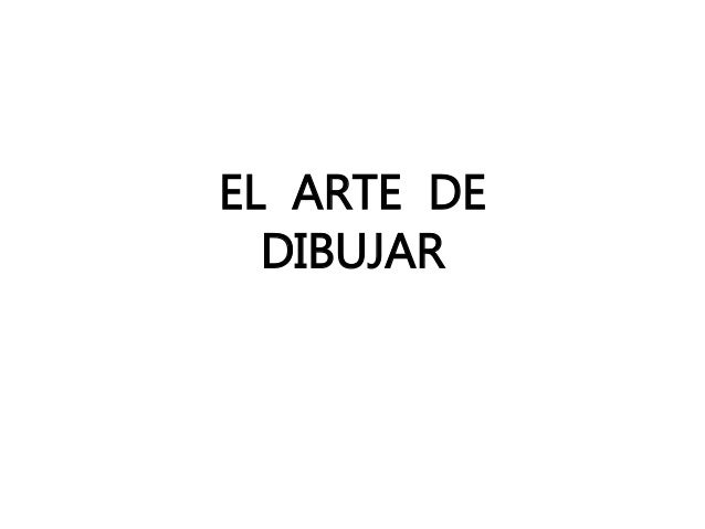 EL ARTE DE  DIBUJAR