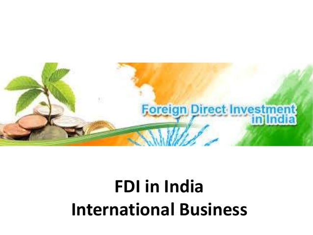 international trade fdi in india Fdi foreign direct investment fta free trade agreement gats general agreement on trade in services gdp gross domestic product  fdi and international trade have grown significantly over the  argentina to india, and from france to the united states.