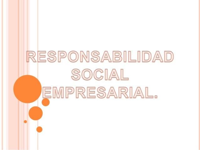 """¿QUÉ ES RSE? La Responsabilidad Social Empresarial es el: """"Hacer negocios basados en principios ético y apegados a la ley..."""