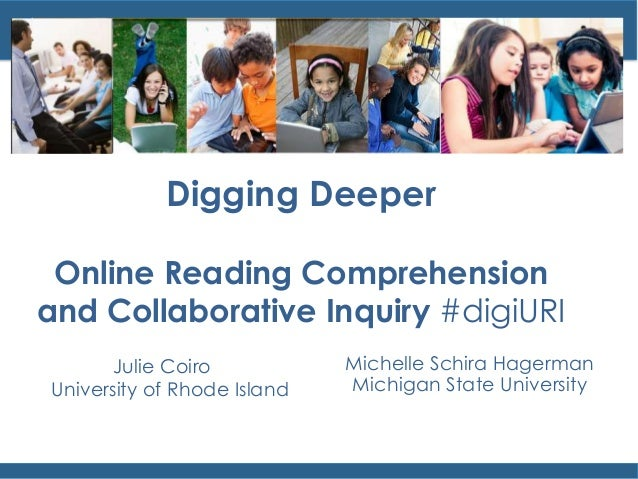 Digging Deeper Online Reading Comprehension and Collaborative Inquiry #digiURI Julie Coiro University of Rhode Island Mich...