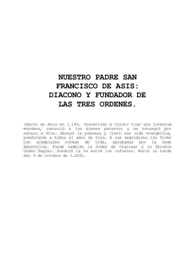 NUESTRO PADRE SAN FRANCISCO DE ASIS: DIACONO Y FUNDADOR DE LAS TRES ORDENES. (Nació en Asís en 1.182. Convertido a Cristo ...