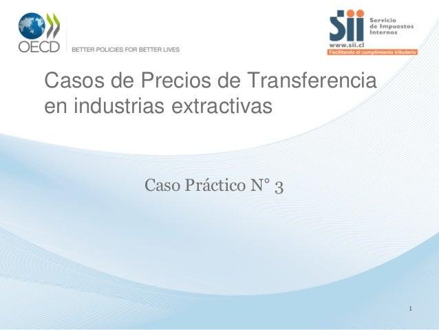 1 Casos de Precios de Transferencia en industrias extractivas Caso Práctico N° 3