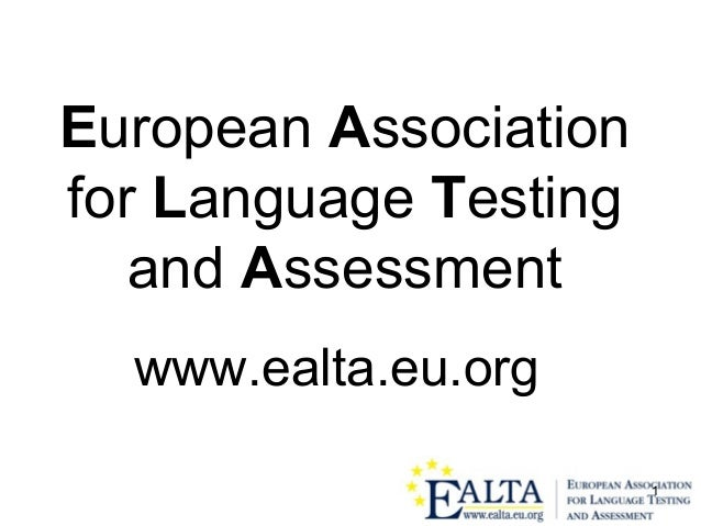 1 European Association for Language Testing and Assessment www.ealta.eu.org