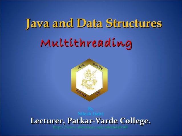 MultithreadingMultithreading By Nilesh Dalvi Lecturer, Patkar-Varde College.Lecturer, Patkar-Varde College. http://www.sli...