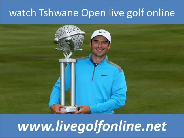 watch Tshwane Open live golf online www.livegolfonline.net