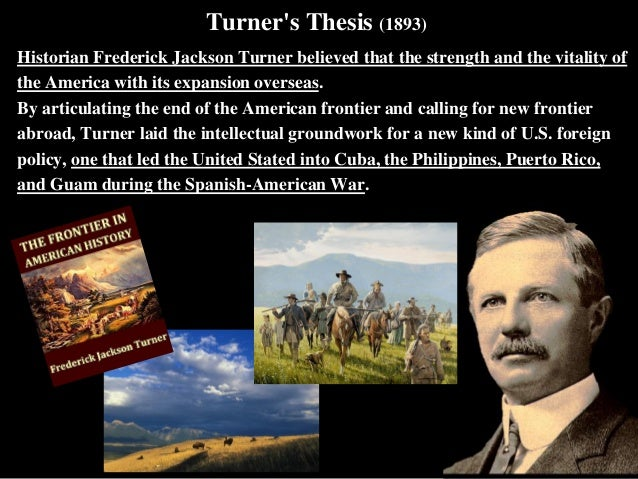 jackson turner thesis But the emergence of western history as an important field of scholarship can best be traced to the famous paper frederick jackson turner delivered at a meeting of the american historical association in 1893 it was titled the significance of the frontier in american history the turner thesis or frontier thesis, as his.