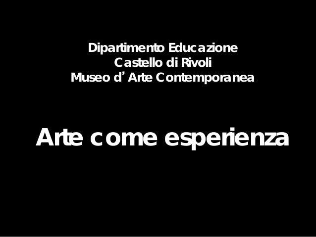 Dipartimento Educazione Castello di Rivoli Museo d'Arte Contemporanea Arte come esperienza