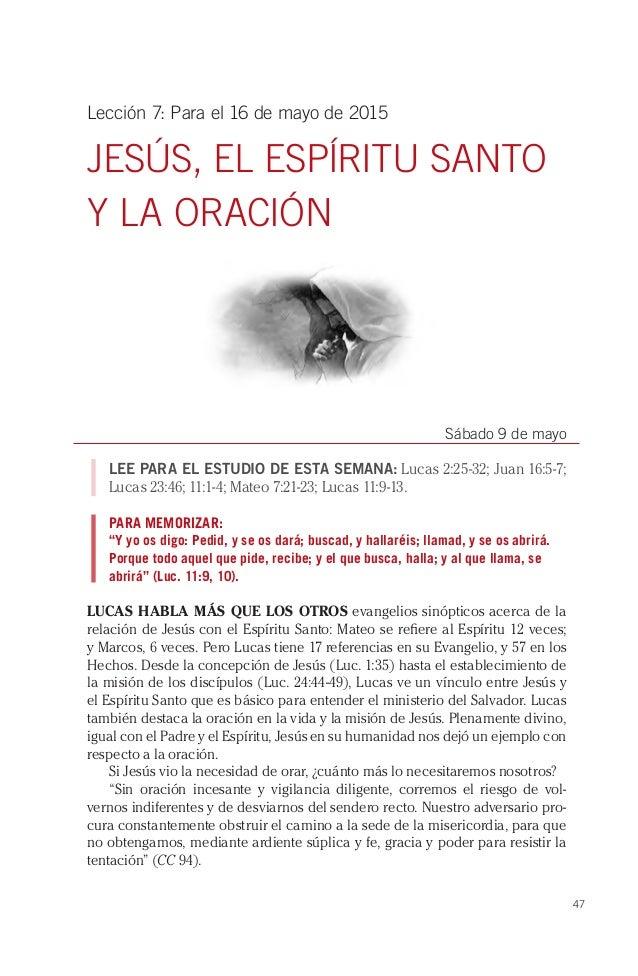 Lección 7: Para el 16 de mayo de 2015  JESÚS,  EL ESPÍRITU SANTO Y LA ORACIÓN     Sábado 9 de mayo  LEE PARA EL ESTUDIO DE...