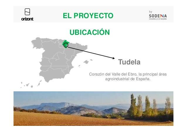 UBICACIÓN Tudela EL PROYECTO 17 Tudela Corazón del Valle del Ebro, la principal área agroindustrial de España.