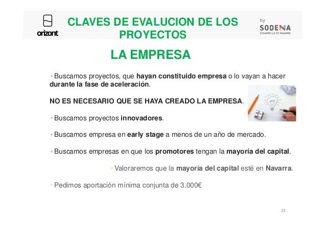 CLAVES DE EVALUCION DE LOS PROYECTOS Buscamos proyectos, que hayan constituido empresa o lo vayan a hacer durante la fase ...