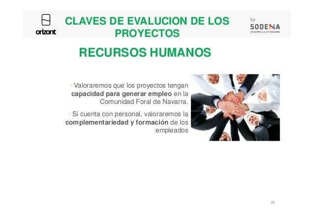 CLAVES DE EVALUCION DE LOS PROYECTOS Valoraremos que los proyectos tengan capacidad para generar empleo en la Comunidad Fo...