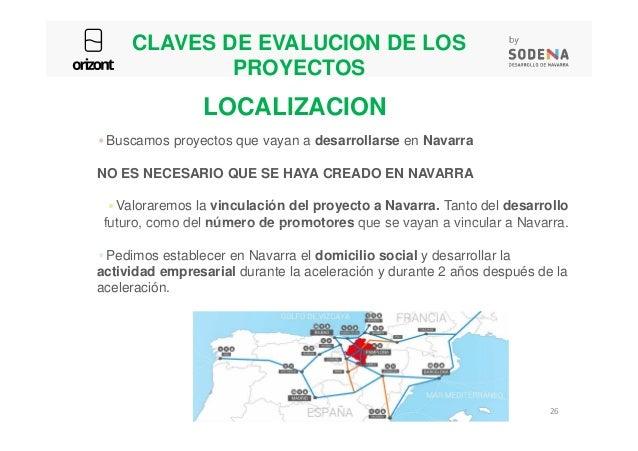 CLAVES DE EVALUCION DE LOS PROYECTOS Buscamos proyectos que vayan a desarrollarse en Navarra NO ES NECESARIO QUE SE HAYA C...