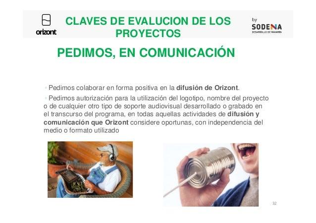 CLAVES DE EVALUCION DE LOS PROYECTOS Pedimos colaborar en forma positiva en la difusión de Orizont. Pedimos autorización p...
