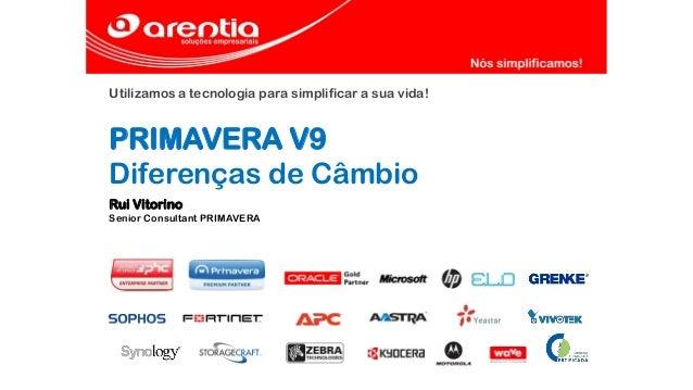 Utilizamos a tecnologia para simplificar a sua vida! PRIMAVERA V9 Diferenças de Câmbio Rui Vitorino Senior Consultant PRIM...