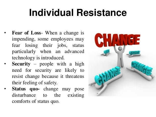 employee resistance to organizational change Recognizing the early warning signs of resistance to change is important in order for a change manager to help employees deal with stress that change in the workplace causes resistance to change can be expressed in many forms, including physical illnesses, lack of morale and motivation, high absenteeism, and low productivity.