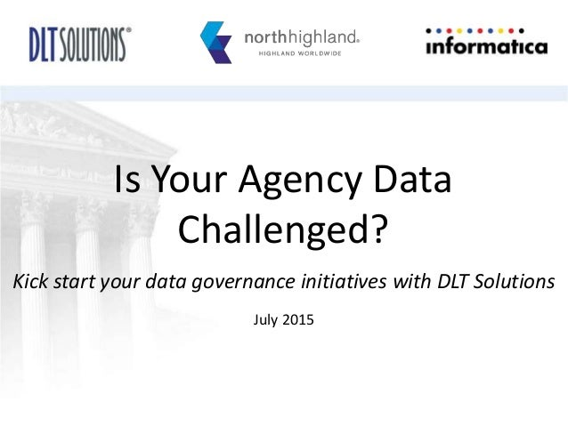 Is Your Agency Data Challenged? Kick start your data governance initiatives with DLT Solutions July 2015