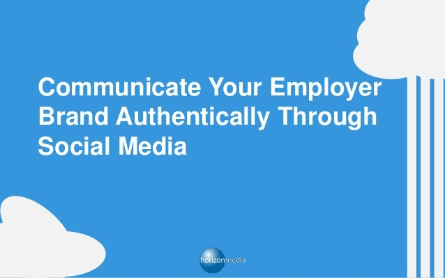 Communicate Your Employer Brand Authentically Through Social Media