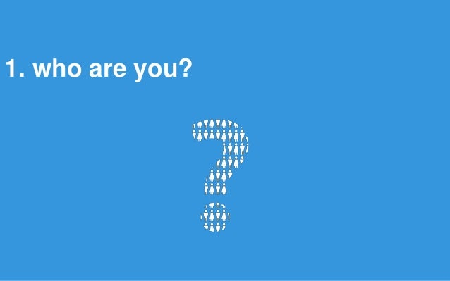 1. who are you?