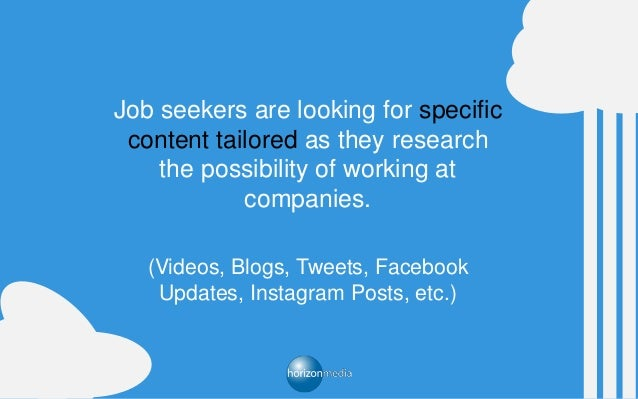 Job seekers are looking for specific content tailored as they research the possibility of working at companies. (Videos, B...