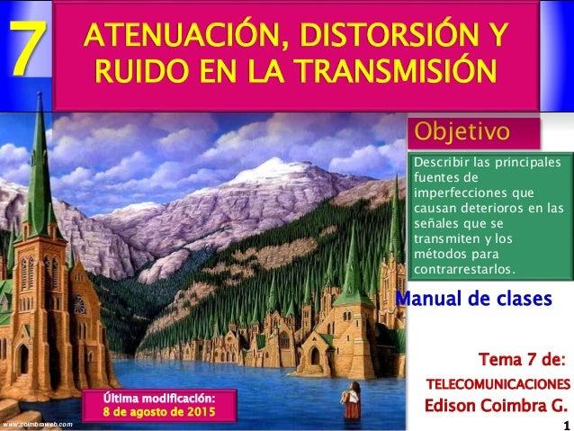 7 1www.coimbraweb.com Edison Coimbra G. TELECOMUNICACIONES Tema 7 de: Manual de clases Objetivo Describir las principales ...