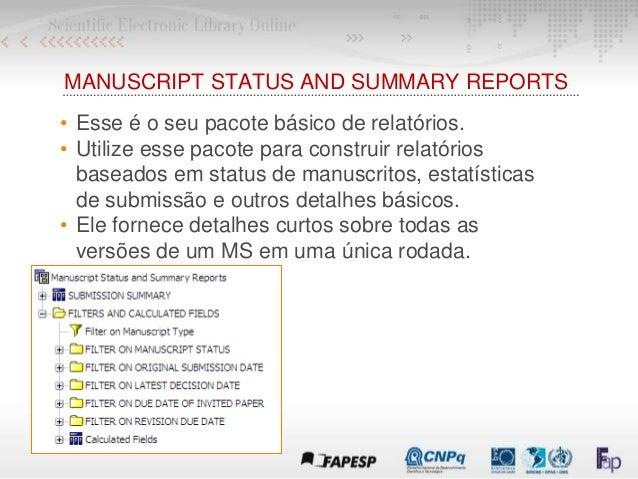 MANUSCRIPT STATUS AND SUMMARY REPORTS • Esse é o seu pacote básico de relatórios. • Utilize esse pacote para construir rel...