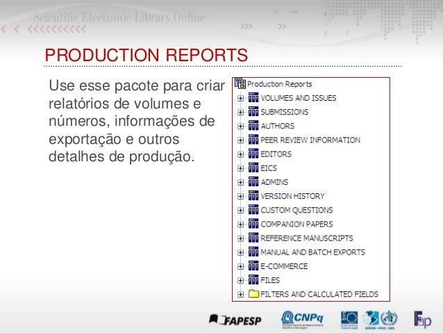 PRODUCTION REPORTS Use esse pacote para criar relatórios de volumes e números, informações de exportação e outros detalhes...