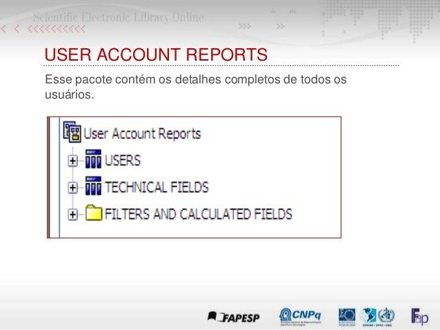 USER ACCOUNT REPORTS Esse pacote contém os detalhes completos de todos os usuários.