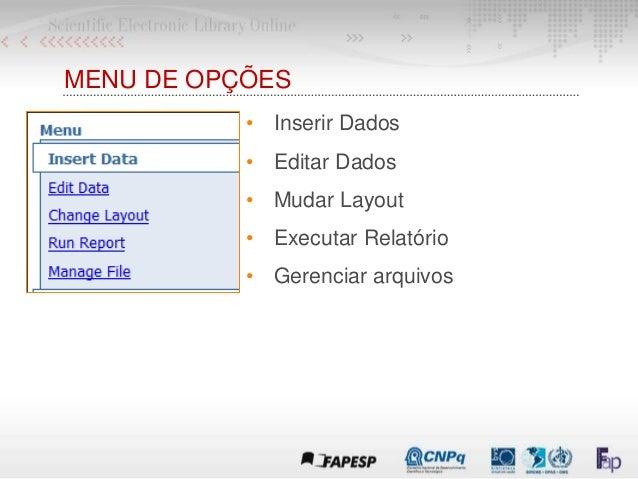MENU DE OPÇÕES • Inserir Dados • Editar Dados • Mudar Layout • Executar Relatório • Gerenciar arquivos