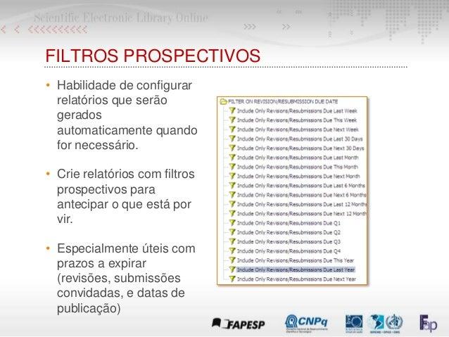 FILTROS PROSPECTIVOS • Habilidade de configurar relatórios que serão gerados automaticamente quando for necessário. • Crie...