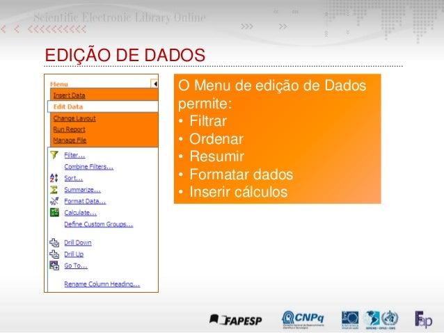EDIÇÃO DE DADOS O Menu de edição de Dados permite: • Filtrar • Ordenar • Resumir • Formatar dados • Inserir cálculos
