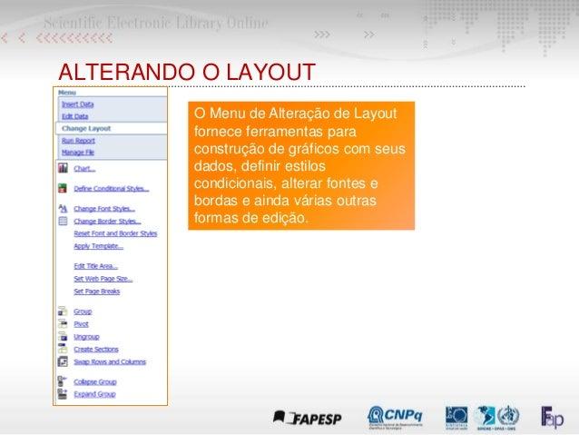 ALTERANDO O LAYOUT O Menu de Alteração de Layout fornece ferramentas para construção de gráficos com seus dados, definir e...