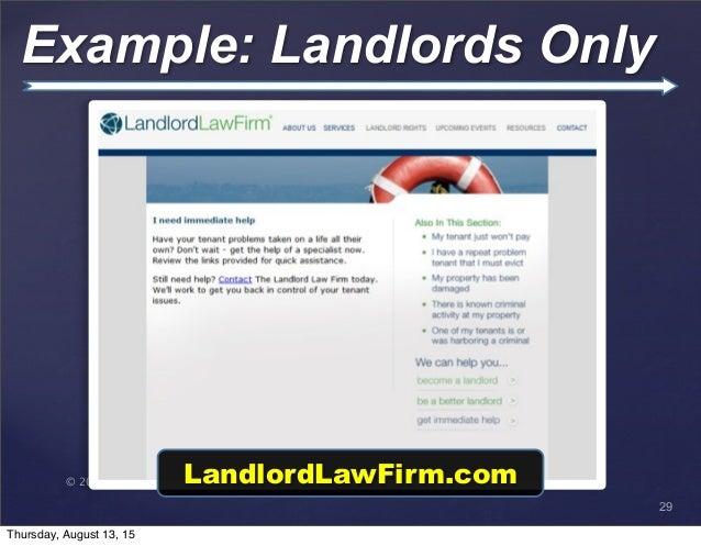 © 2013 SuccessTrack, LLC Example: Landlords Only 29 LandlordLawFirm.com Thursday, August 13, 15