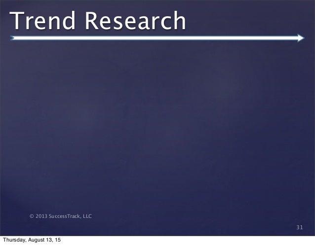 © 2013 SuccessTrack, LLC Trend Research 31 Thursday, August 13, 15