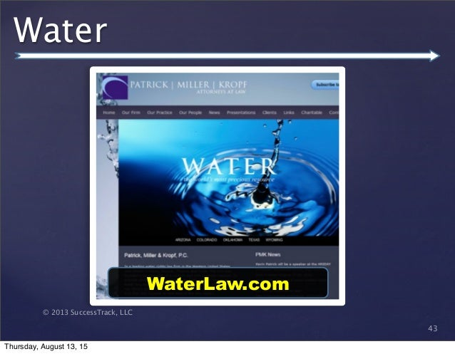 © 2013 SuccessTrack, LLC Water 43 WaterLaw.com Thursday, August 13, 15