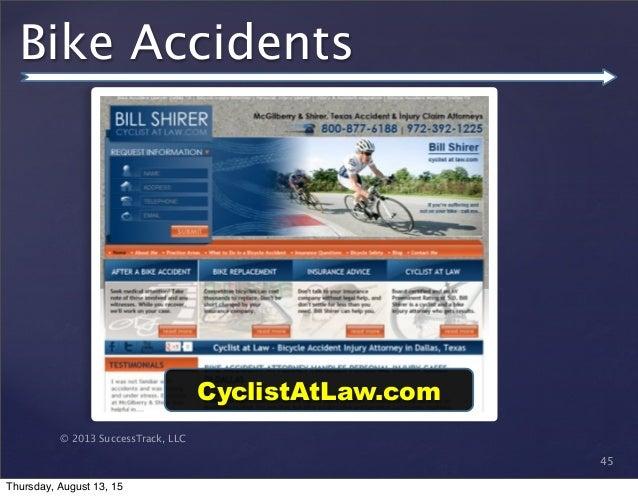 © 2013 SuccessTrack, LLC Bike Accidents 45 CyclistAtLaw.com Thursday, August 13, 15