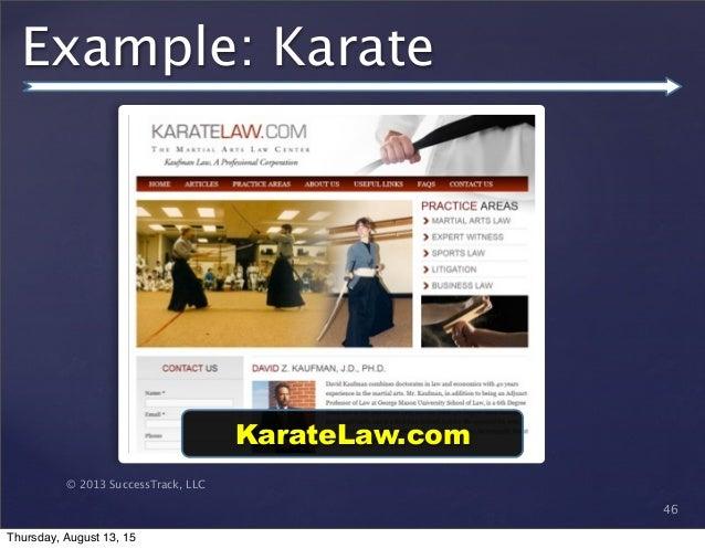 © 2013 SuccessTrack, LLC Example: Karate 46 KarateLaw.com Thursday, August 13, 15