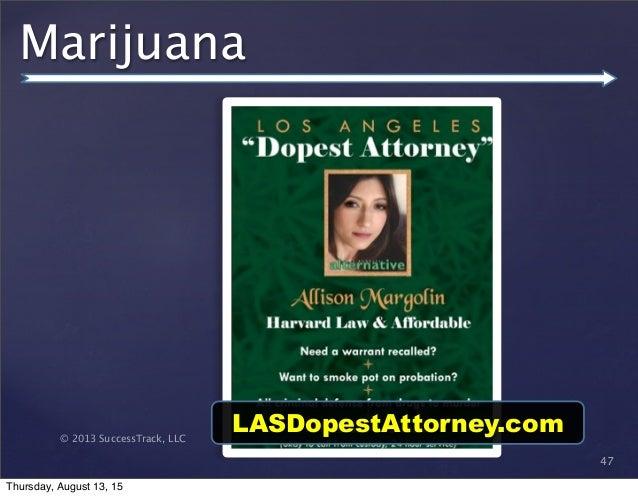 © 2013 SuccessTrack, LLC Marijuana 47 LASDopestAttorney.com Thursday, August 13, 15