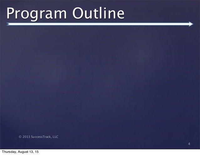 © 2013 SuccessTrack, LLC Program Outline 4 Thursday, August 13, 15