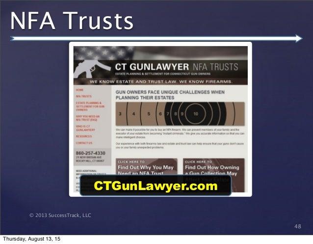 © 2013 SuccessTrack, LLC NFA Trusts 48 CTGunLawyer.com Thursday, August 13, 15