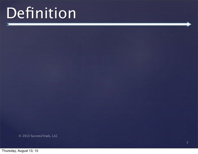 © 2013 SuccessTrack, LLC Definition 7 Thursday, August 13, 15