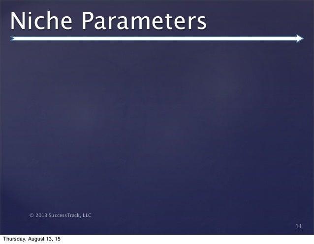 © 2013 SuccessTrack, LLC Niche Parameters 11 Thursday, August 13, 15
