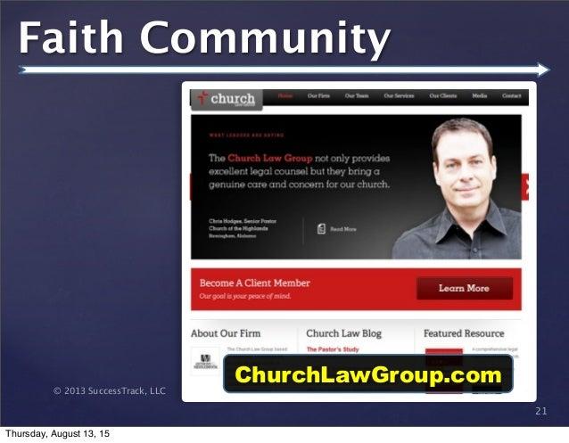 © 2013 SuccessTrack, LLC Faith Community 21 ChurchLawGroup.com Thursday, August 13, 15