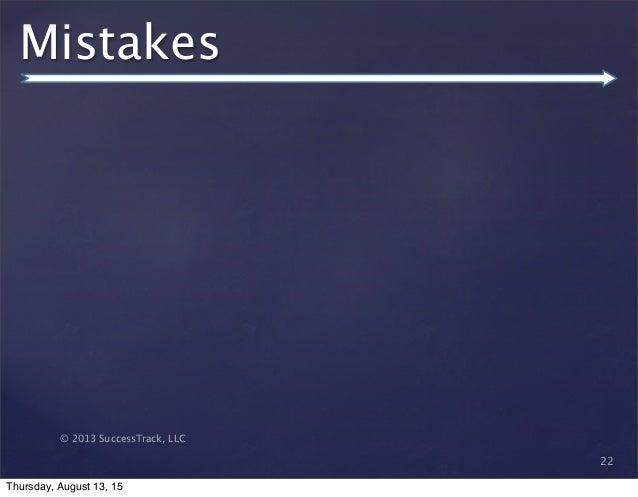 © 2013 SuccessTrack, LLC Mistakes 22 Thursday, August 13, 15