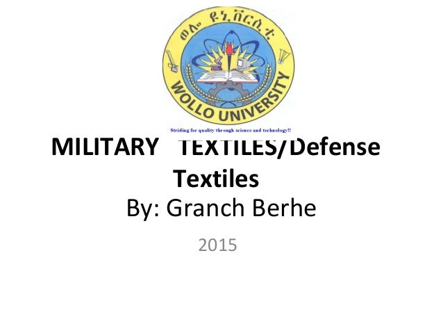By: Granch Berhe 2015 MILITARY TEXTILES/Defense Textiles