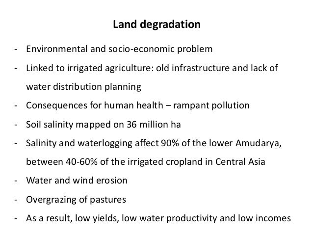 socio economic aspects of land degradation As rangeland productivity declines in developing countries, more forests and farmland are being converted to grazing overgrazing has degraded about 6 8 million km2 of land fuelwood extraction fuelwood and charcoal are the primary sources of energy in many parts of the world each year an.
