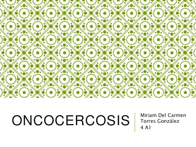 ONCOCERCOSIS Miriam Del Carmen Torres González 4 A1