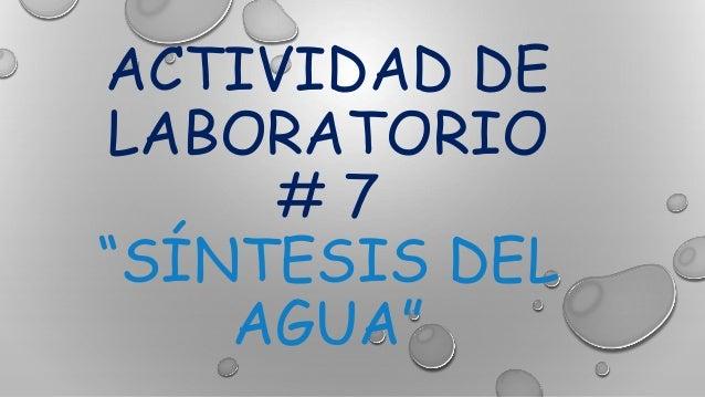 """ACTIVIDAD DE LABORATORIO # 7 """"SÍNTESIS DEL AGUA"""""""