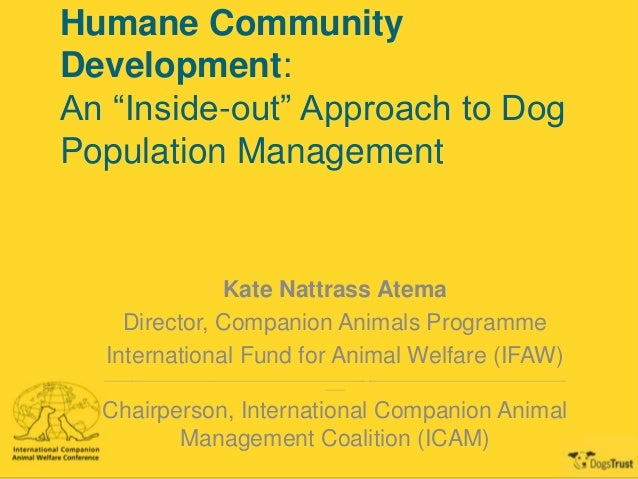 "Humane Community Development: An ""Inside-out"" Approach to Dog Population Management Kate Nattrass Atema Director, Companio..."
